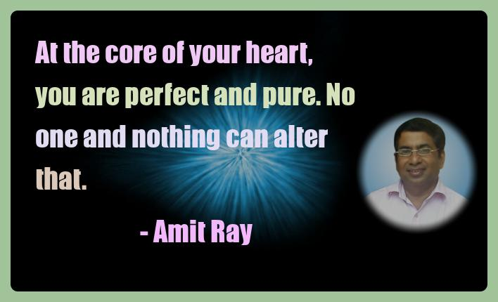 Amit Ray Meditation Quotes - At the core of your heart, you are