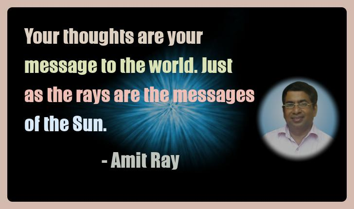 Amit Ray Meditation Quotes - Your thoughts are your message to