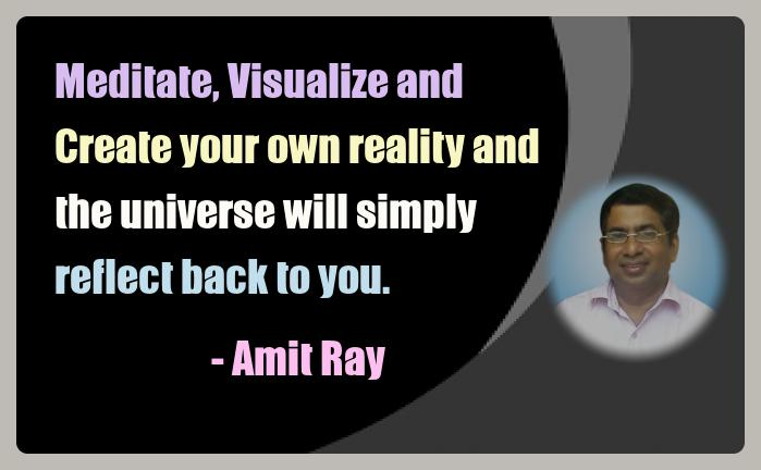 Amit Ray Meditation Quotes - Meditate, Visualize and Create your
