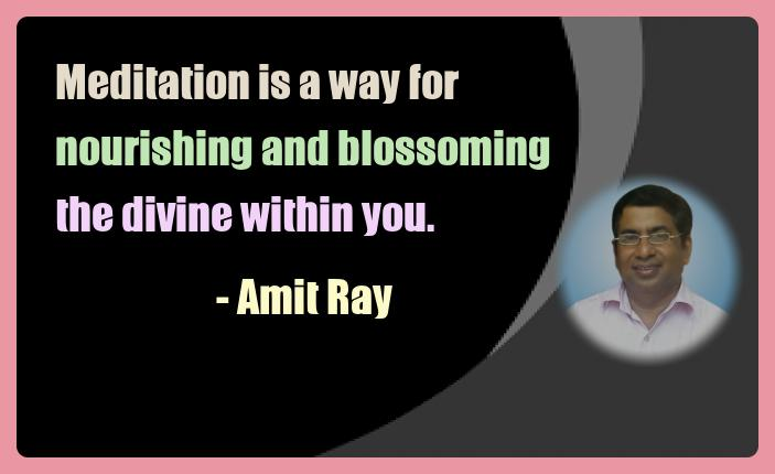 Amit Ray Meditation Quotes - Meditation is a way for nourishing
