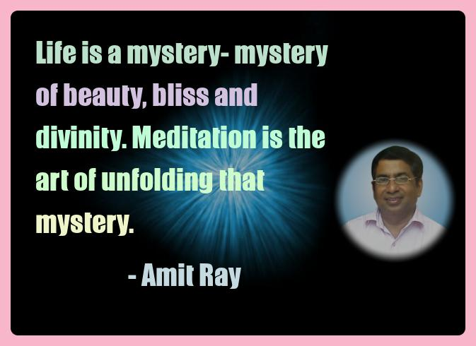 Amit Ray Meditation Quotes - Life is a mystery- mystery of