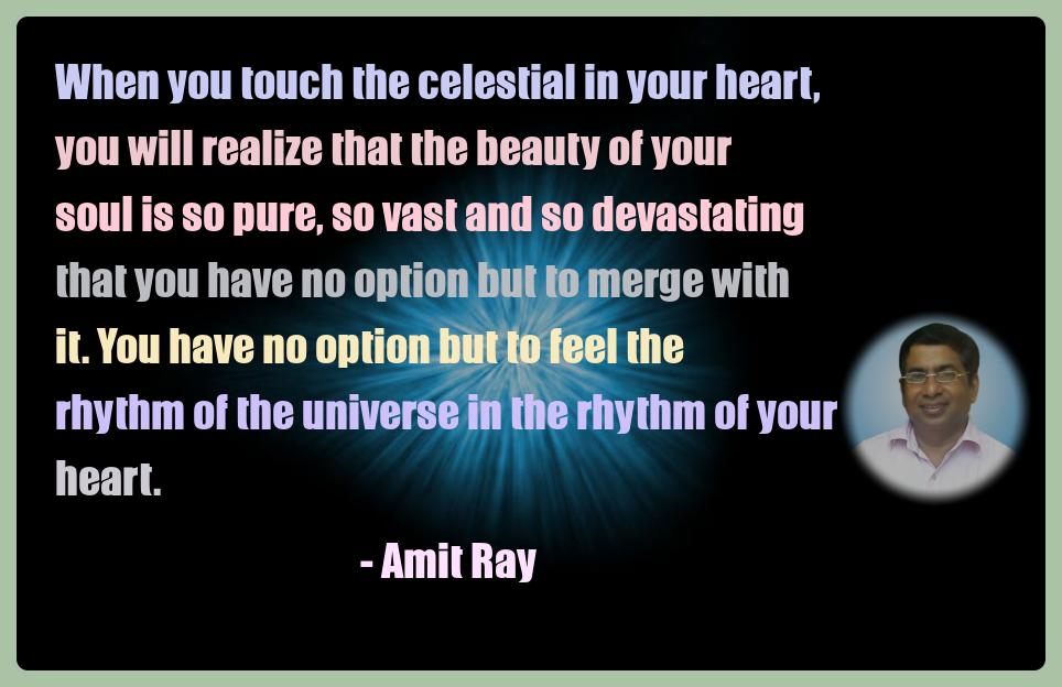Amit Ray Meditation Quotes - When you touch the celestial in