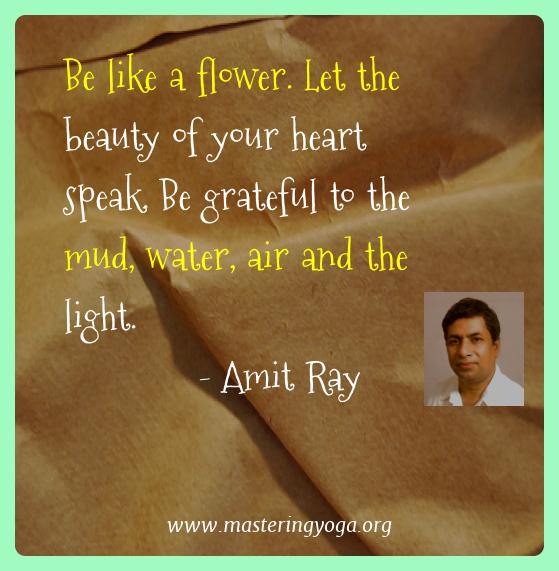 Amit Ray Yoga Quotes  - Be like a flower. Let the beauty of your heart speak. Be