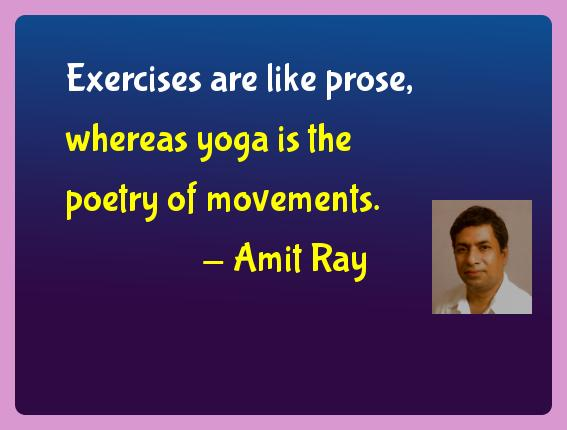 Amit Ray Yoga Quotes  - Exercises are like prose, whereas yoga is the poetry of