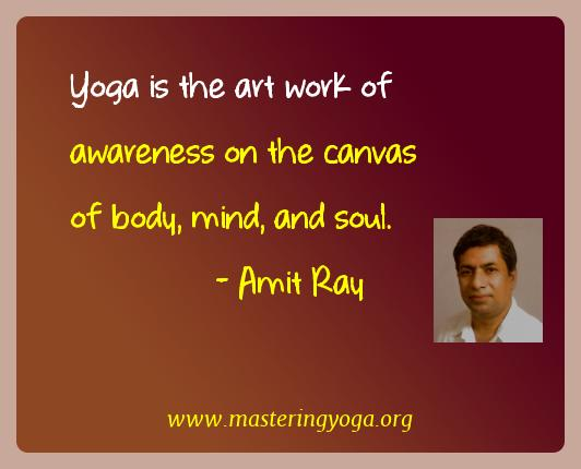Amit Ray Yoga Quotes  - Yoga is the art work of awareness on the canvas of body,