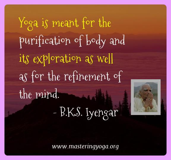 B.k.s. Iyengar Yoga Quotes  - Yoga is meant for the purification of body and its