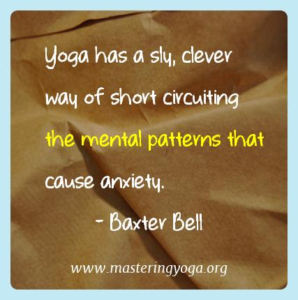 Baxter Bell Yoga Quotes  - Yoga has a sly, clever way of short circuiting the mental