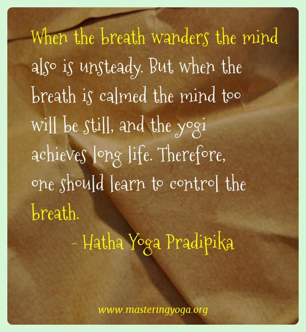 Hatha Yoga Pradipika Yoga Quotes  - When the breath wanders the mind also is unsteady. But when