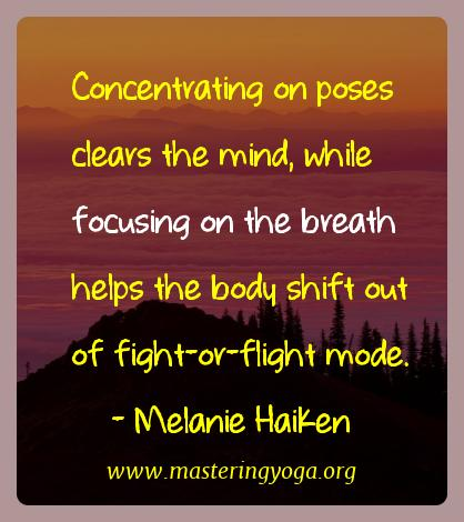 Melanie Haiken Yoga Quotes  - Concentrating on poses clears the mind, while focusing on