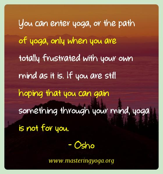 Osho Yoga Quotes  - You can enter yoga, or the path of yoga, only when you are