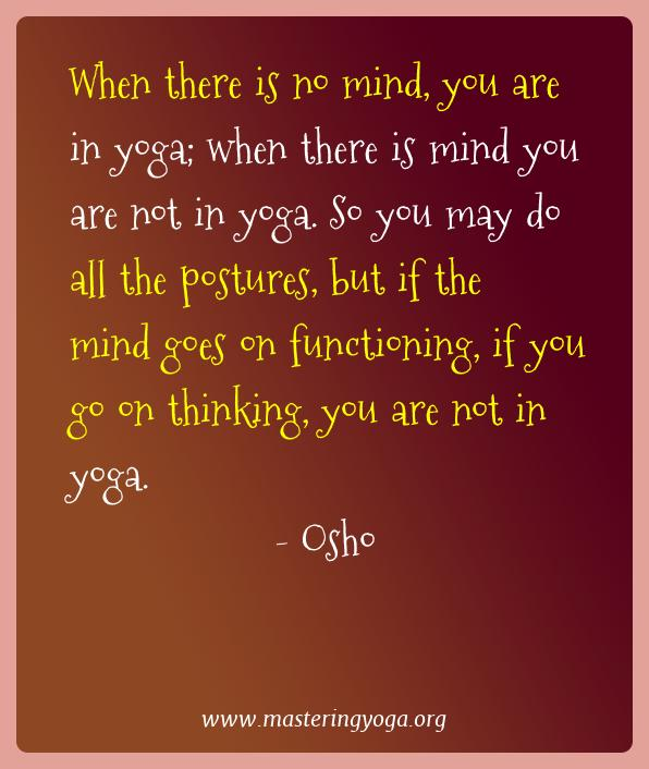 Osho Yoga Quotes  - When there is no mind, you are in yoga; when there is mind