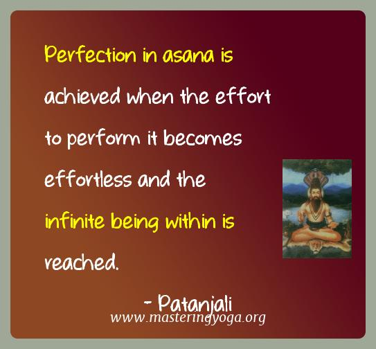 Patanjali Yoga Quotes  - Perfection in asana is achieved when the effort to perform