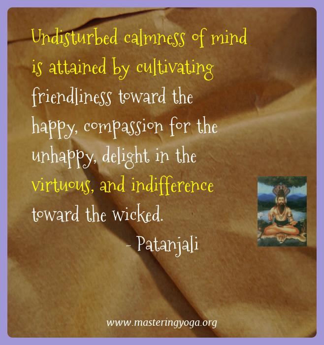 Patanjali Yoga Quotes  - Undisturbed calmness of mind is attained by cultivating