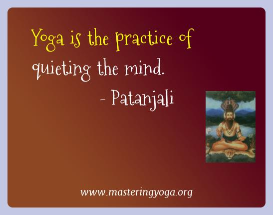 Patanjali Yoga Quotes  - Yoga is the practice of quieting the