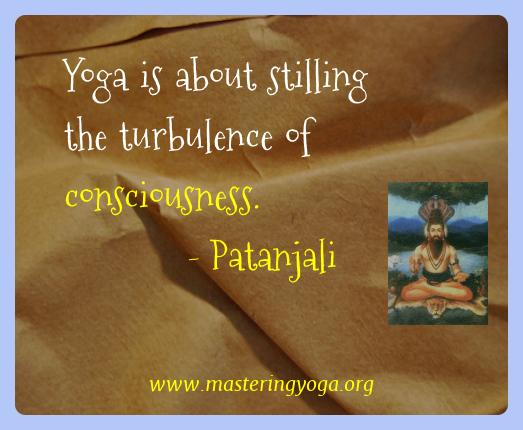 Patanjali Yoga Quotes  - Yoga is about stilling the turbulence of