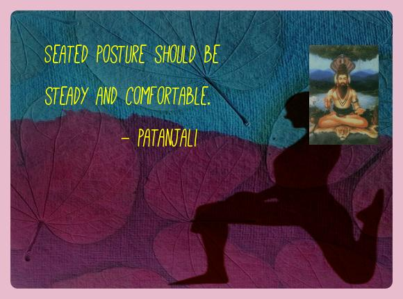 Patanjali Yoga Quotes  - Seated posture should be steady and