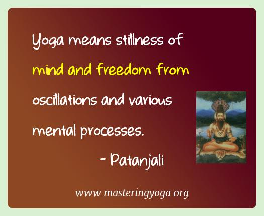 Patanjali Yoga Quotes  - Yoga means stillness of mind and freedom from oscillations
