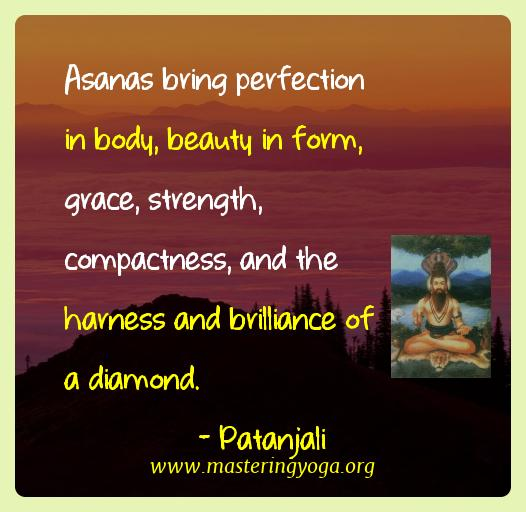 Patanjali Yoga Quotes  - Asanas bring perfection in body, beauty in form, grace,
