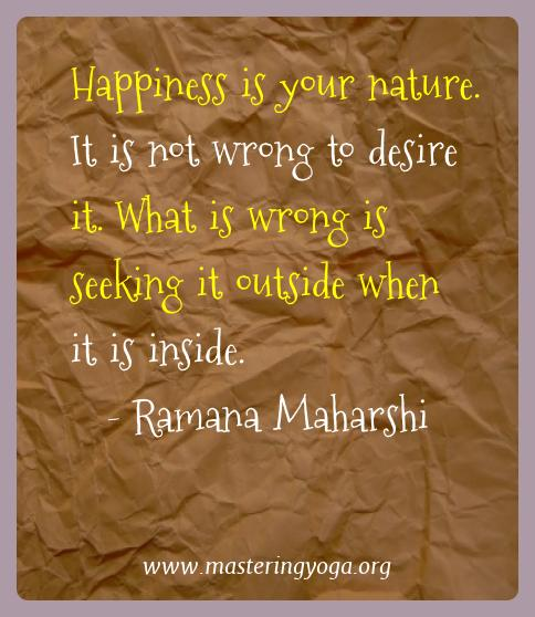 Ramana Maharshi Yoga Quotes  - Happiness is your nature. It is not wrong to desire it.