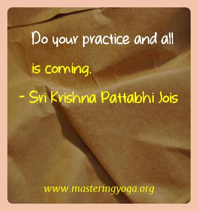 Sri Krishna Pattabhi Jois Yoga Quotes  - Do your practice and all is