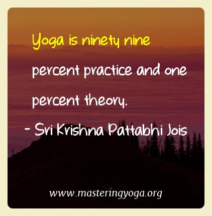 Sri Krishna Pattabhi Jois Yoga Quotes  - Yoga is ninety nine percent practice and one percent