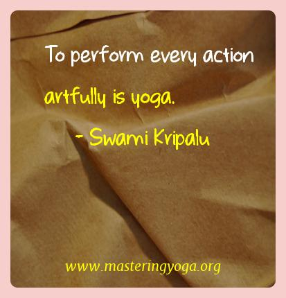 Swami Kripalu Yoga Quotes  - To perform every action artfully is