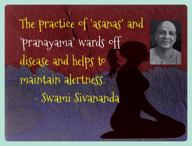 Swami Sivananda Yoga Quotes  - The practice of 'asanas' and 'pranayama' wards