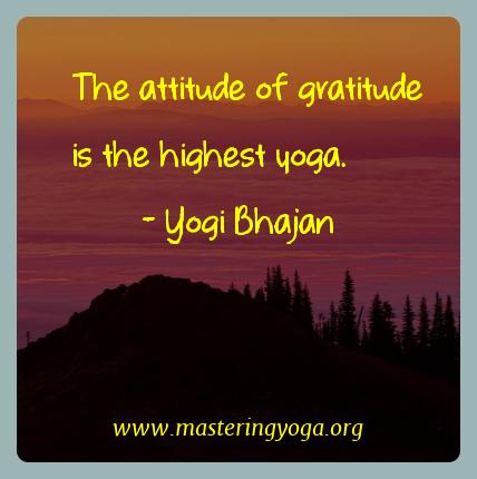 Yogi Bhajan Yoga Quotes  - The attitude of gratitude is the highest
