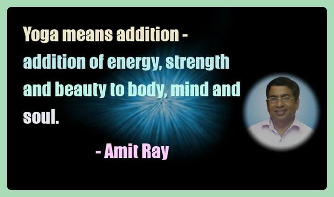 Amit Ray Yoga Quotes - Yoga means addition - addition of