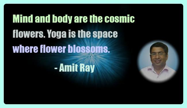 Amit Ray Yoga Quotes - Mind and body are the cosmic