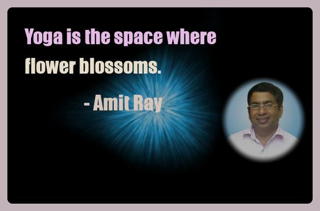 Amit Ray Yoga Quotes - Yoga is the space where flower