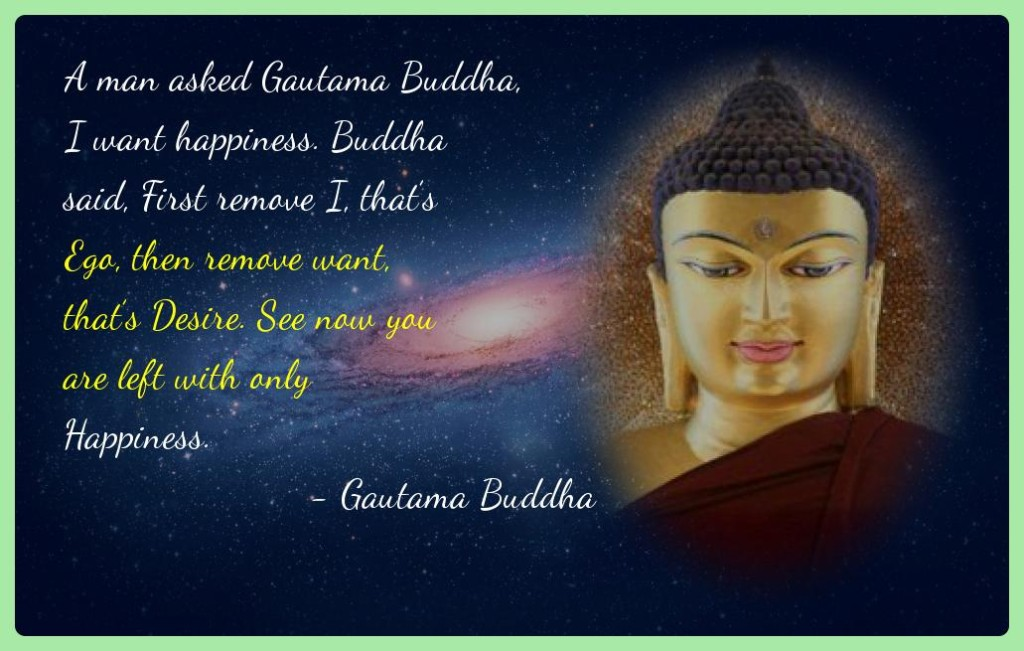 "A man asked Gautama Buddha, ""I want happiness."""